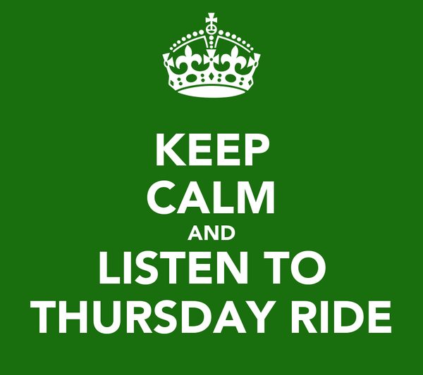 KEEP CALM AND LISTEN TO THURSDAY RIDE