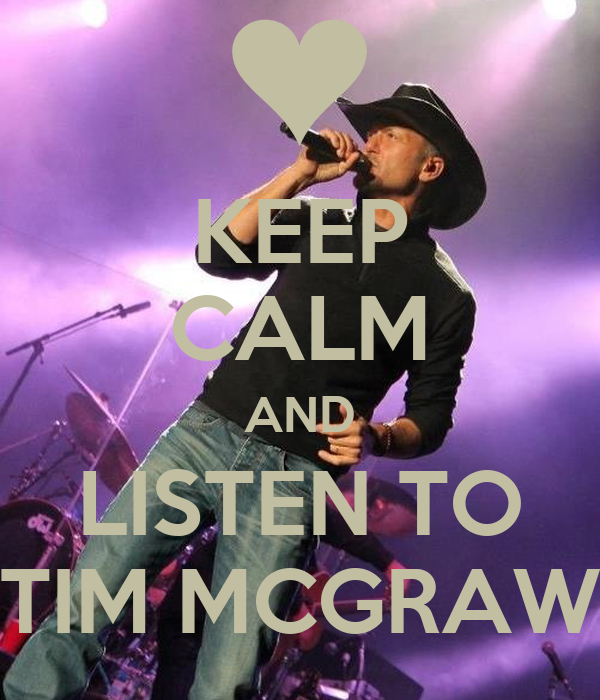 KEEP CALM AND LISTEN TO TIM MCGRAW