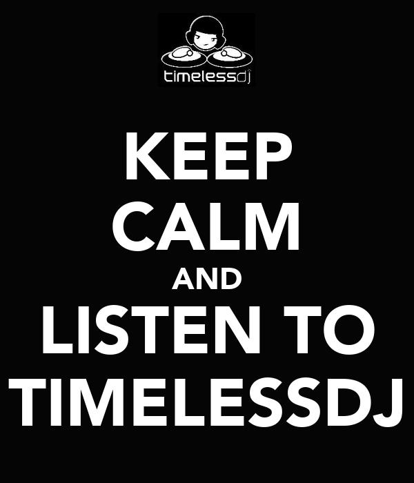 KEEP CALM AND LISTEN TO TIMELESSDJ