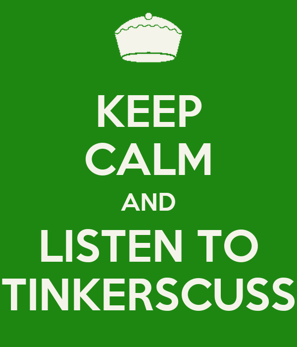 KEEP CALM AND LISTEN TO TINKERSCUSS