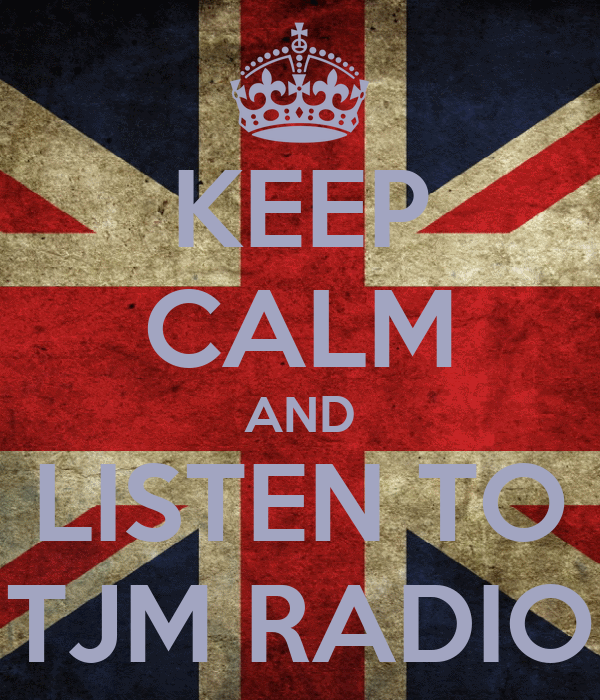 KEEP CALM AND LISTEN TO TJM RADIO