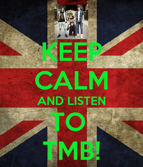 KEEP CALM AND LISTEN TO  TMB!