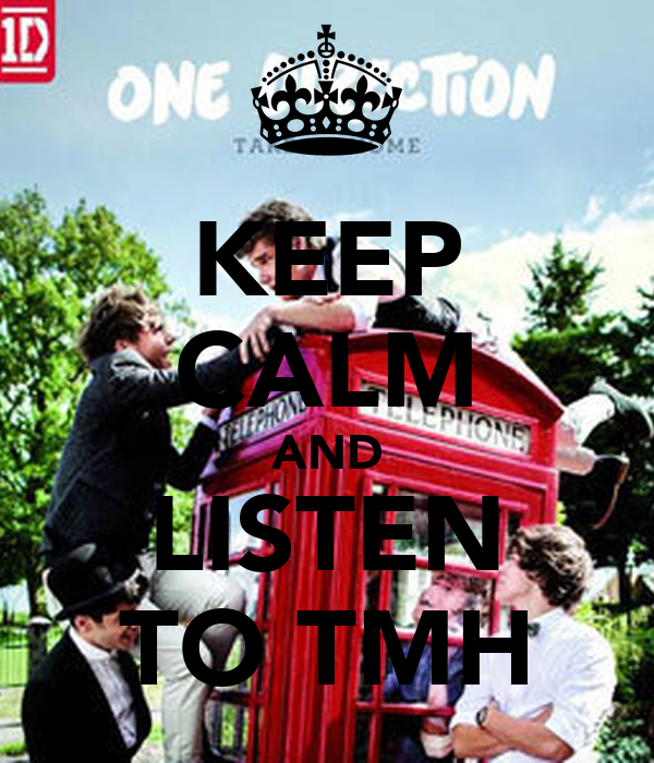 KEEP CALM AND LISTEN TO TMH