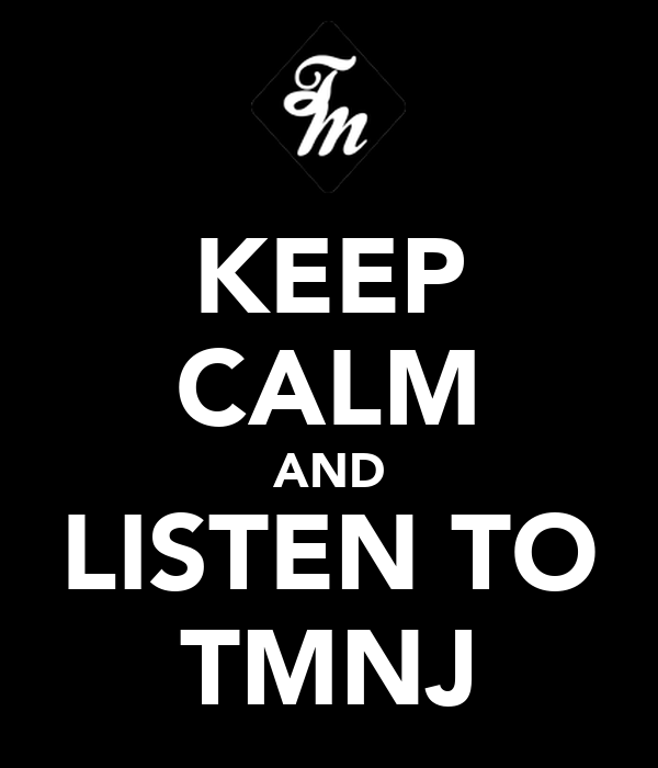 KEEP CALM AND LISTEN TO TMNJ