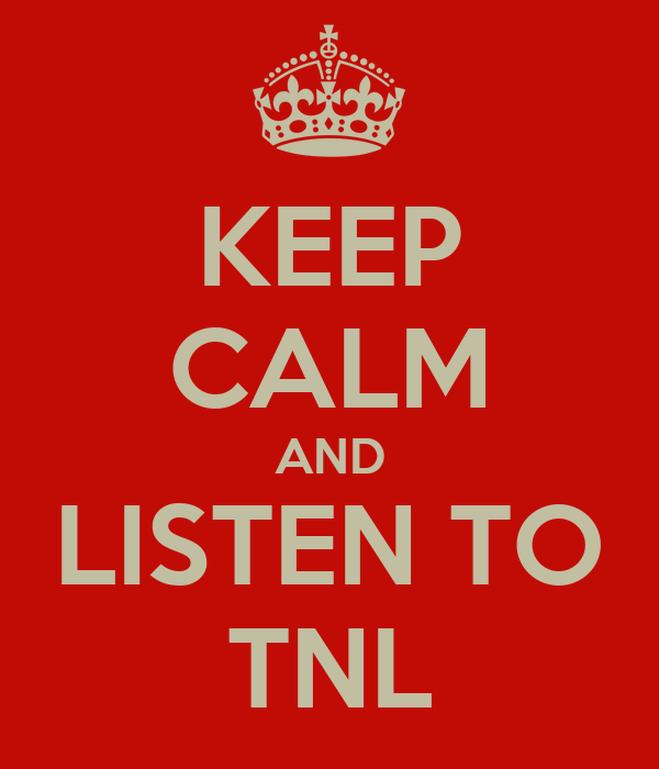 KEEP CALM AND LISTEN TO TNL
