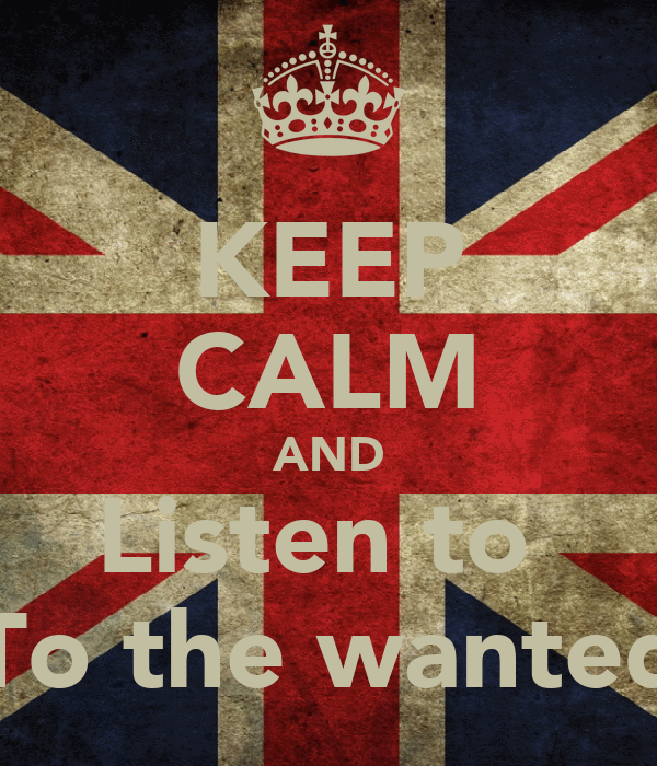 KEEP CALM AND Listen to  To the wanted