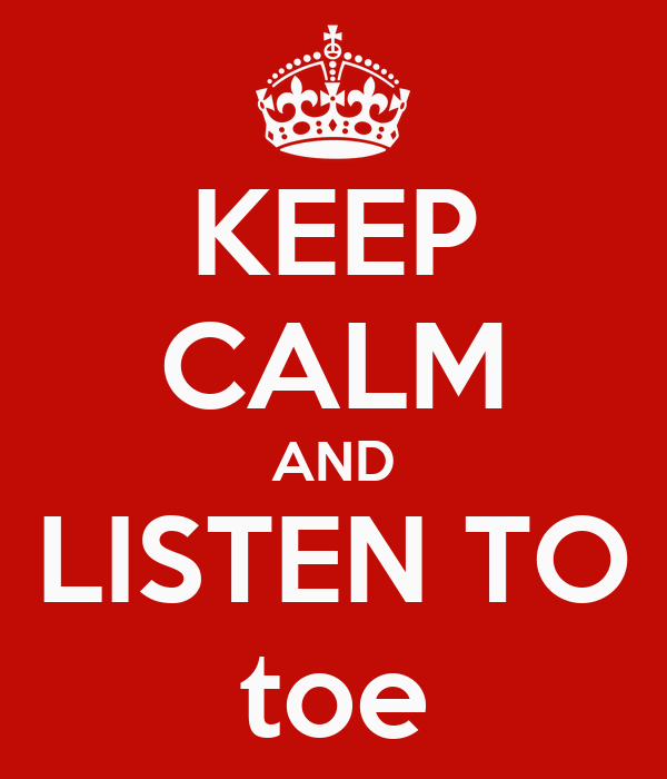 KEEP CALM AND LISTEN TO toe