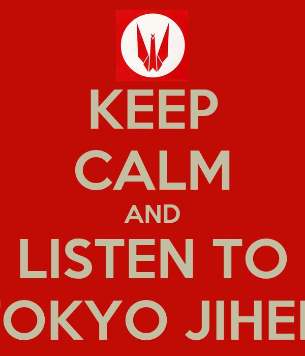 KEEP CALM AND LISTEN TO TOKYO JIHEN