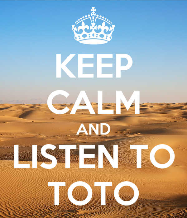KEEP CALM AND LISTEN TO TOTO