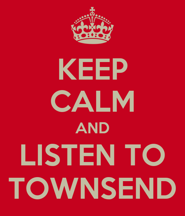KEEP CALM AND LISTEN TO TOWNSEND
