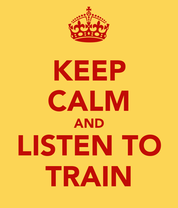 KEEP CALM AND LISTEN TO TRAIN