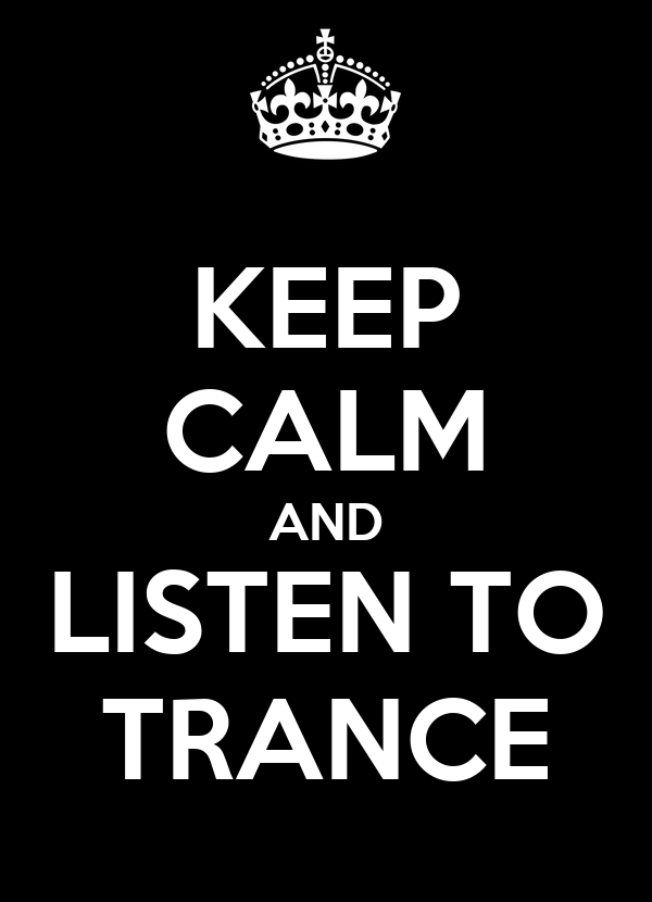 KEEP CALM AND LISTEN TO TRANCE