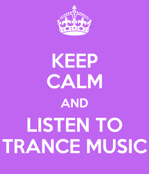 KEEP CALM AND LISTEN TO TRANCE MUSIC