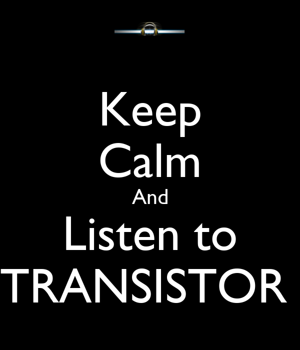 Keep Calm And Listen to TRANSISTOR
