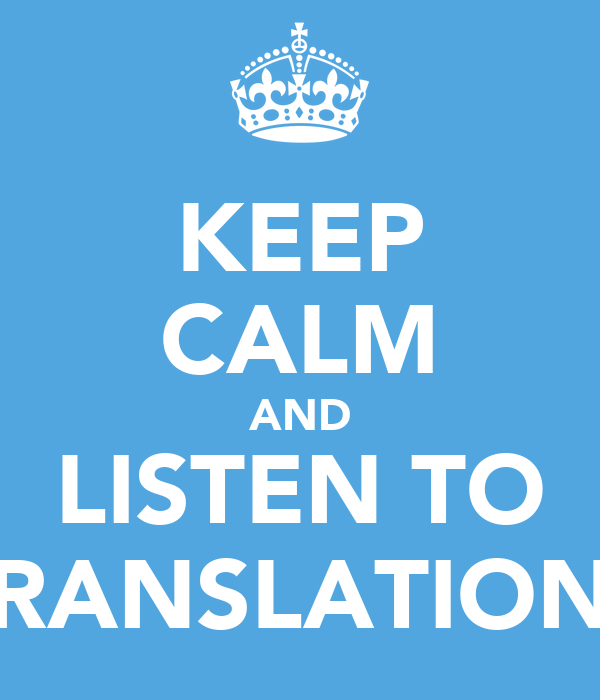 KEEP CALM AND LISTEN TO TRANSLATIONS