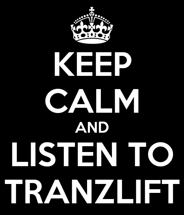 KEEP CALM AND LISTEN TO TRANZLIFT
