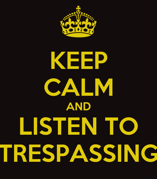 KEEP CALM AND LISTEN TO TRESPASSING