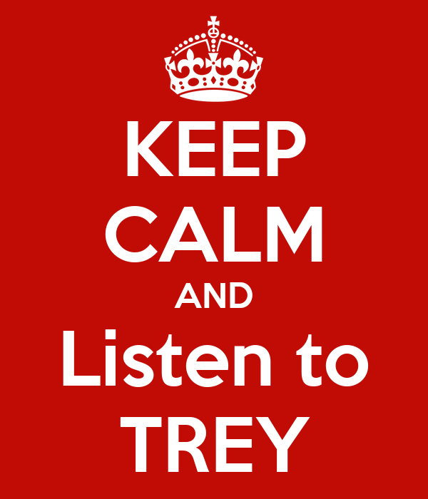 KEEP CALM AND Listen to TREY