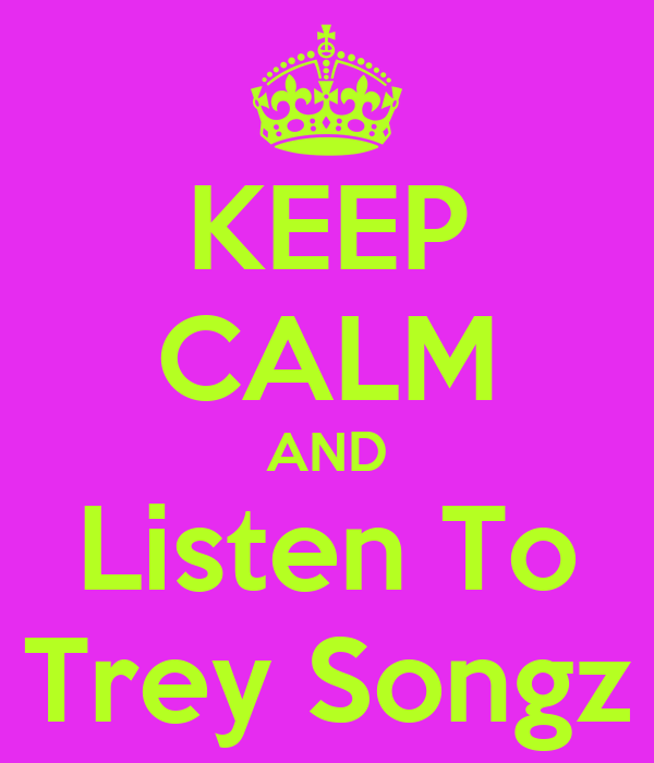 KEEP CALM AND Listen To Trey Songz