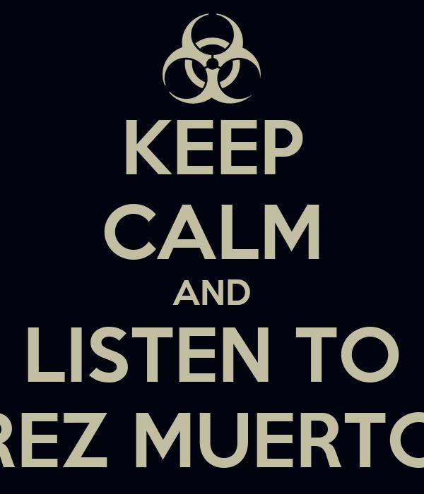 KEEP CALM AND LISTEN TO TREZ MUERTOZ