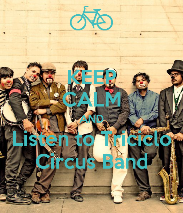 KEEP CALM AND Listen to Triciclo Circus Band
