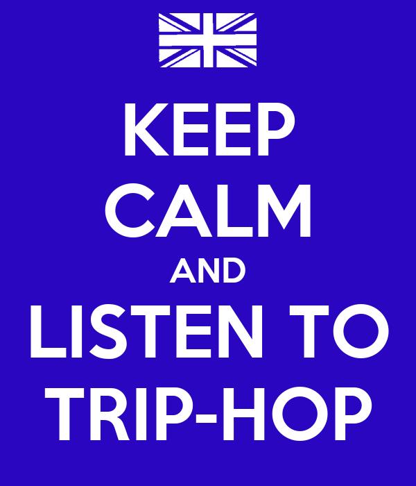 KEEP CALM AND LISTEN TO TRIP-HOP