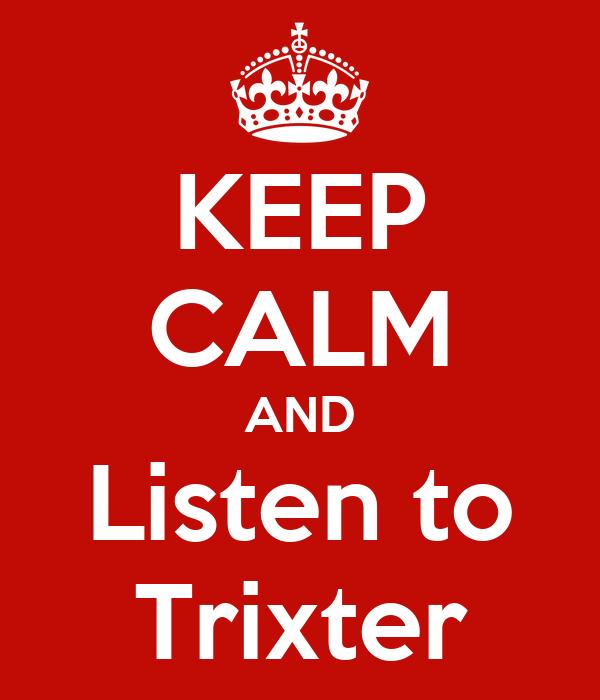 KEEP CALM AND Listen to Trixter