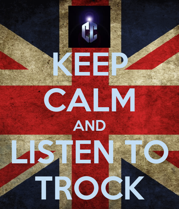 KEEP CALM AND LISTEN TO TROCK