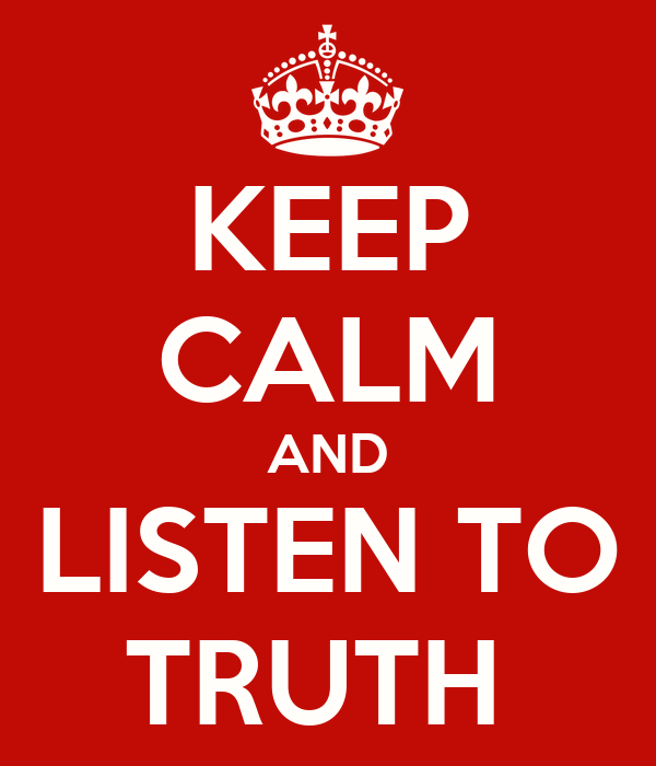 KEEP CALM AND LISTEN TO TRUTH