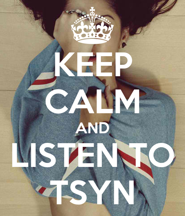 KEEP CALM AND LISTEN TO TSYN