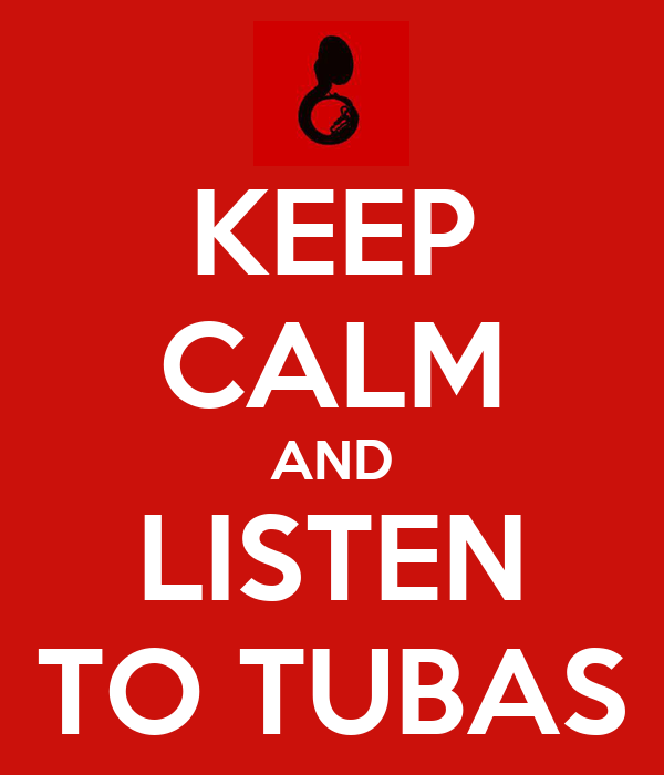 KEEP CALM AND LISTEN TO TUBAS