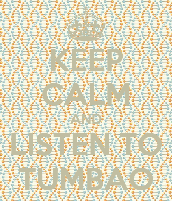 KEEP CALM AND LISTEN TO TUMBAO