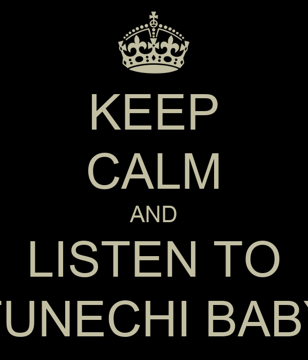 KEEP CALM AND LISTEN TO TUNECHI BABY