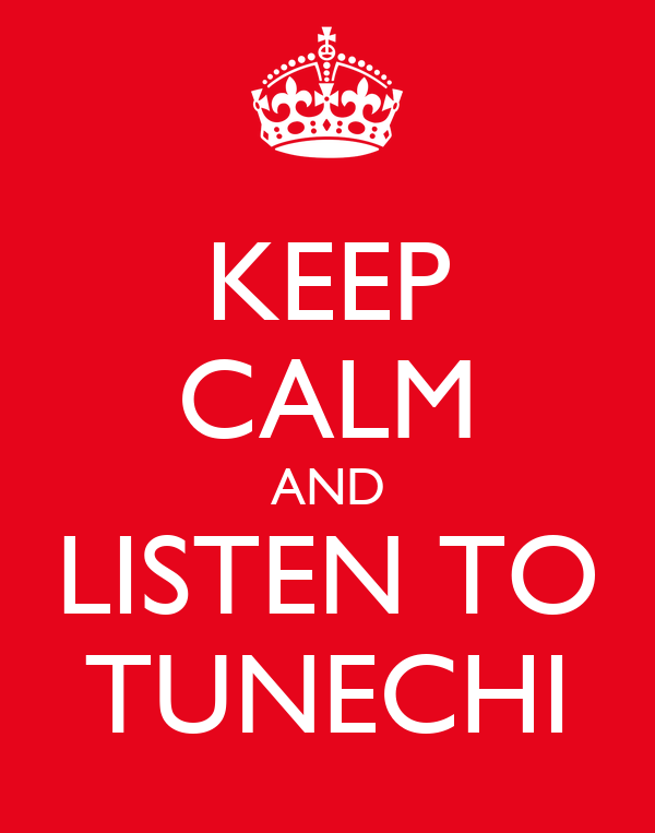 KEEP CALM AND LISTEN TO TUNECHI
