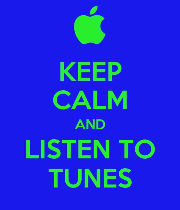 KEEP CALM AND LISTEN TO TUNES