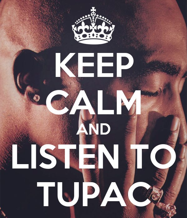 KEEP CALM AND LISTEN TO TUPAC
