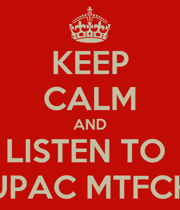 KEEP CALM AND LISTEN TO  TUPAC MTFCKR