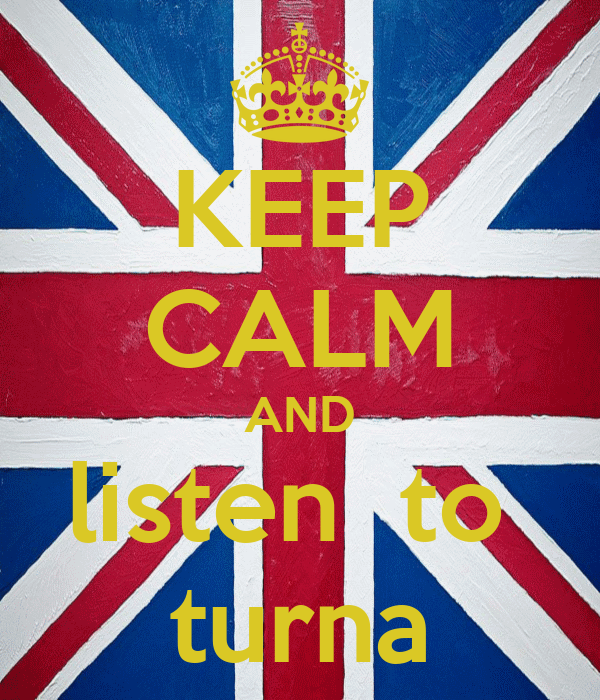 KEEP CALM AND listen  to  turna