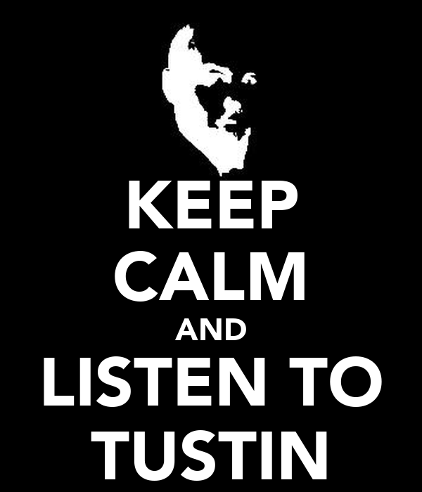 KEEP CALM AND LISTEN TO TUSTIN