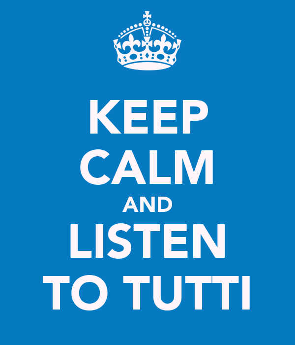 KEEP CALM AND LISTEN TO TUTTI