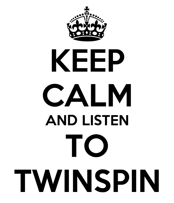 KEEP CALM AND LISTEN TO TWINSPIN