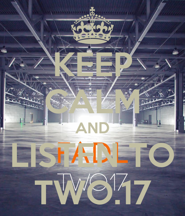 KEEP CALM AND LISTEN TO TWO.17