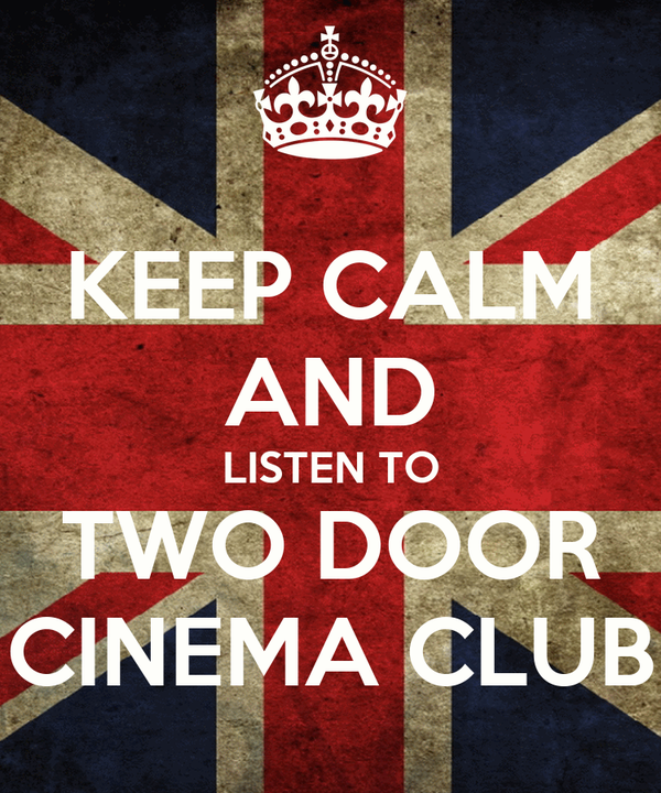 KEEP CALM AND LISTEN TO TWO DOOR CINEMA CLUB