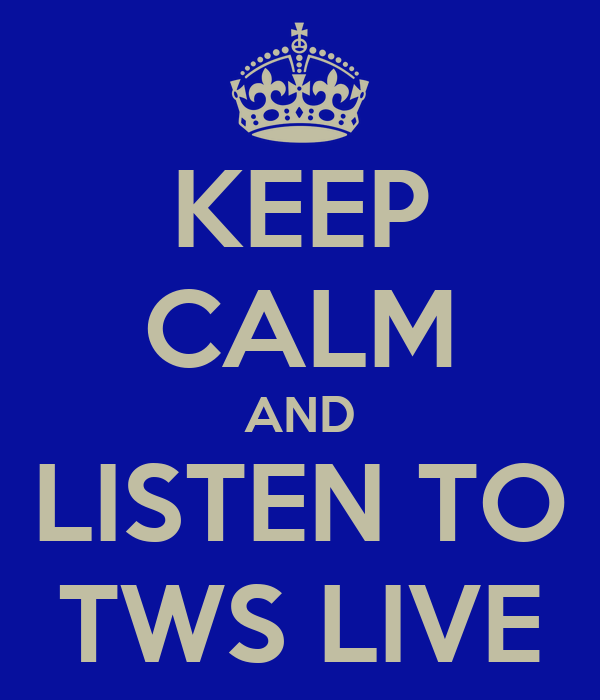 KEEP CALM AND LISTEN TO TWS LIVE