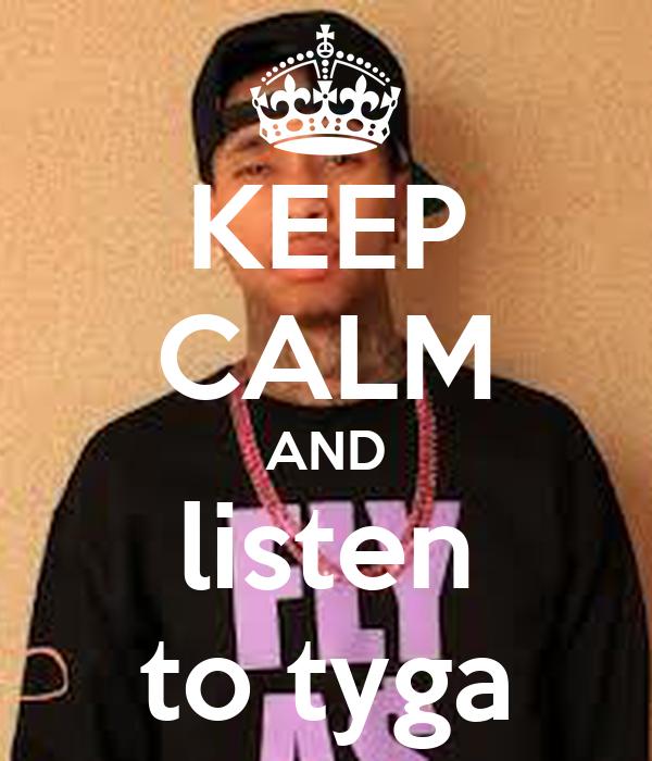 KEEP CALM AND listen to tyga