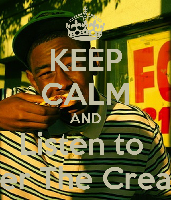KEEP CALM AND Listen to  Tyler The Creator