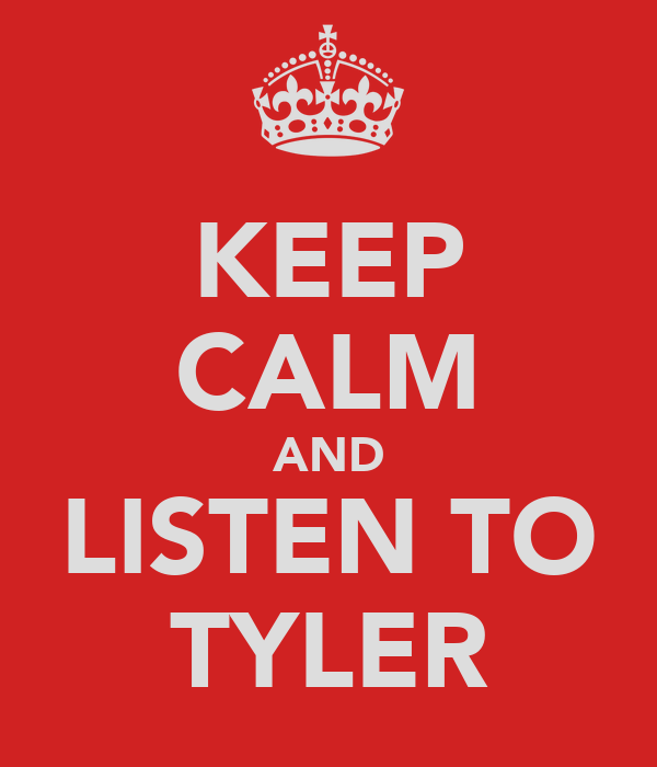 KEEP CALM AND LISTEN TO TYLER