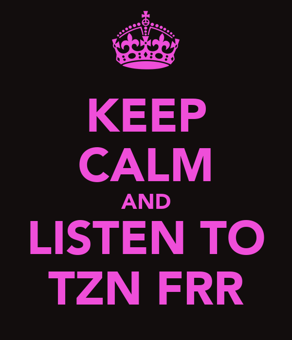 KEEP CALM AND LISTEN TO TZN FRR