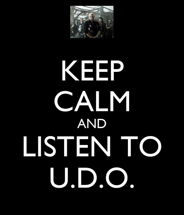 KEEP CALM AND LISTEN TO U.D.O.