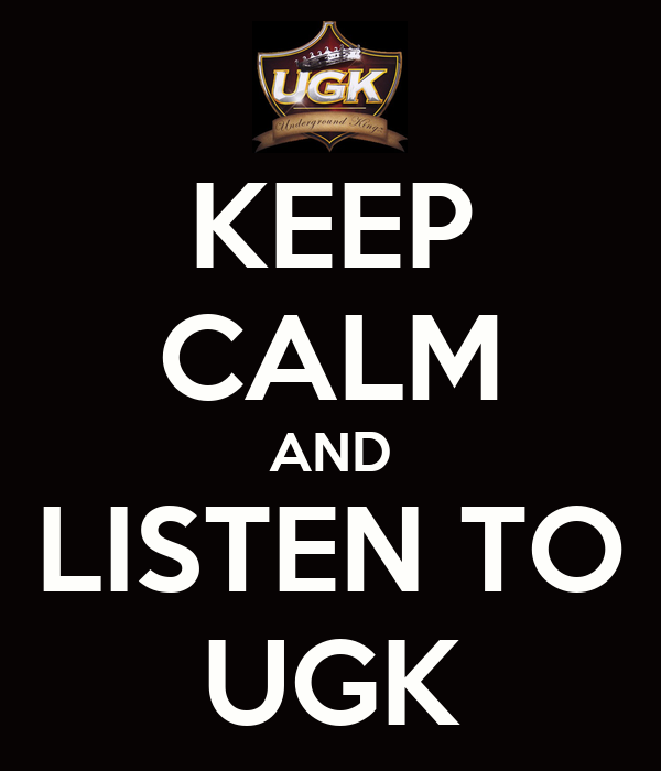 KEEP CALM AND LISTEN TO UGK